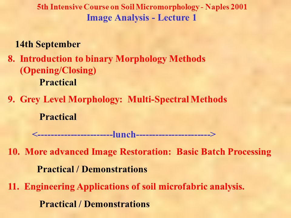 5th Intensive Course on Soil Micromorphology - Naples 2001 Image Analysis - Lecture 1 14th September 8.
