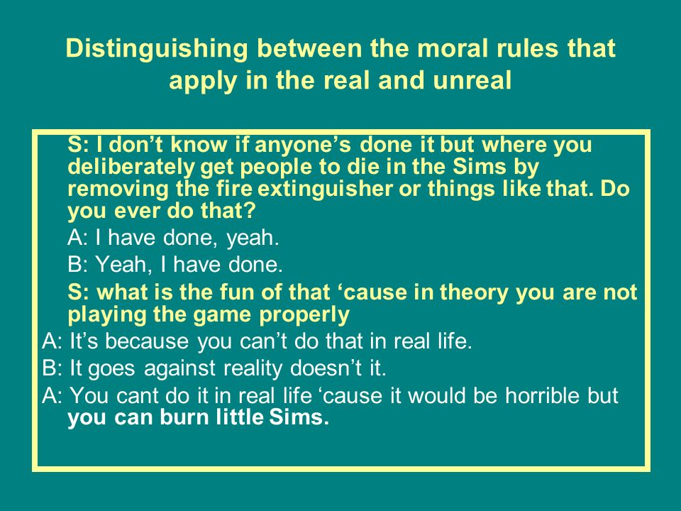 Distinguishing between the moral rules that apply in the real and unreal S: I dont know if anyones done it but where you deliberately get people to di