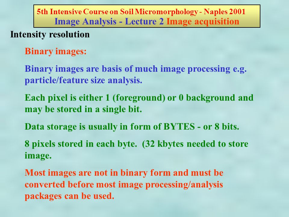 Intensity resolution Binary images: Binary images are basis of much image processing e.g.