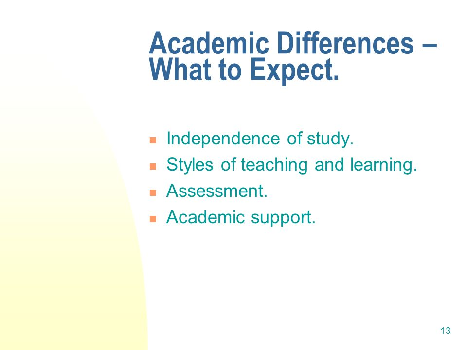 13 Academic Differences – What to Expect. Independence of study.