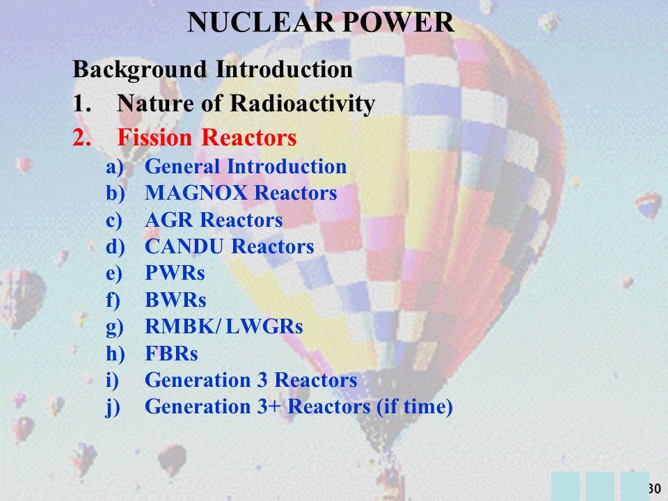 29 n n n 235 U n n n fast neutron Slow neutron fast neutron n Fast Neutrons are unsuitable for sustaining further reactions NATURE OF RADIOACTIVITY (2