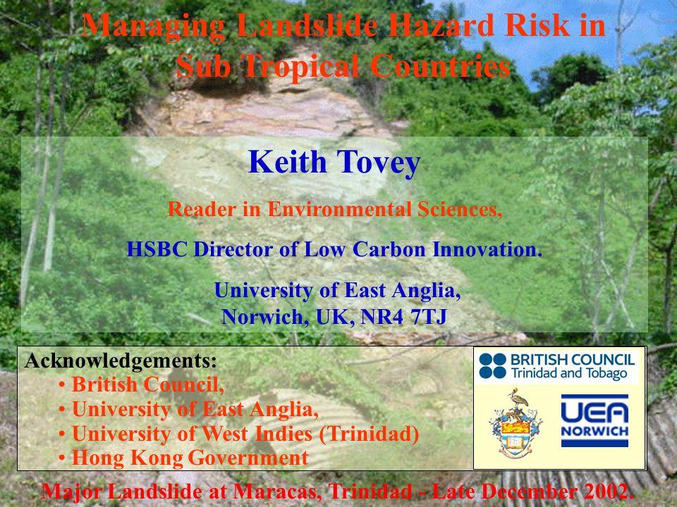 1 Managing Landslide Hazard Risk in Sub Tropical Countries Major Landslide at Maracas, Trinidad - Late December 2002. Keith Tovey Reader in Environmen