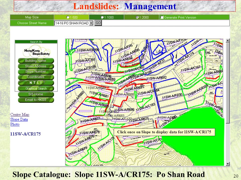 20 Click once on Slope to display data for 11SW-A/CR175 Slope Catalogue: Slope 11SW-A/CR175: Po Shan Road Landslides: Management