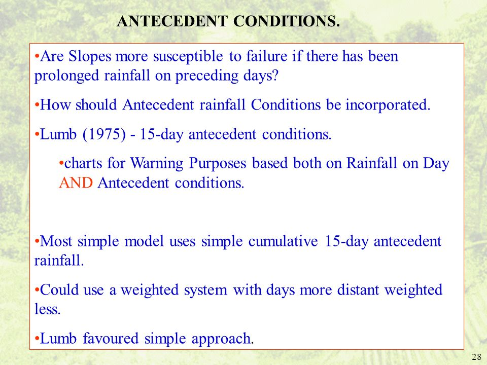 28 Are Slopes more susceptible to failure if there has been prolonged rainfall on preceding days? How should Antecedent rainfall Conditions be incorpo