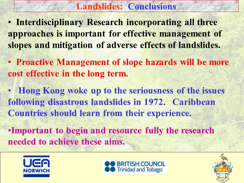 44 Landslides: Conclusions Interdisciplinary Research incorporating all three approaches is important for effective management of slopes and mitigatio