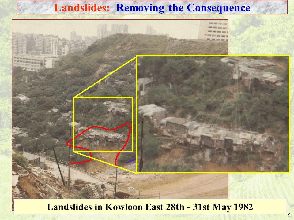 5 Landslides in Kowloon East 28th - 31st May 1982 Landslides: Removing the Consequence