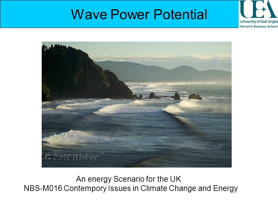 Wave Power Potential An energy Scenario for the UK NBS-M016 Contempory Issues in Climate Change and Energy