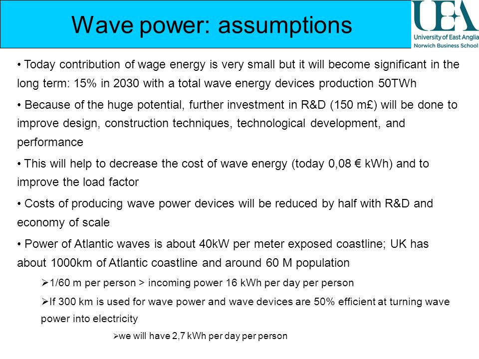 Wave power: assumptions Today contribution of wage energy is very small but it will become significant in the long term: 15% in 2030 with a total wave