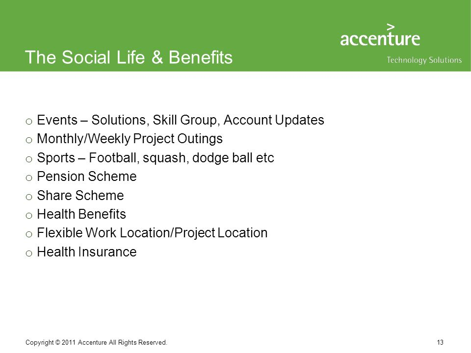 The Social Life & Benefits 13 Copyright © 2011 Accenture All Rights Reserved.