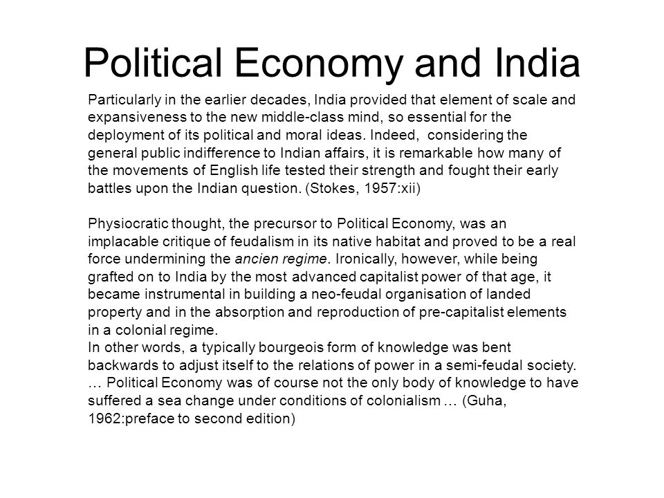 Political Economy and India Particularly in the earlier decades, India provided that element of scale and expansiveness to the new middle-class mind, so essential for the deployment of its political and moral ideas.