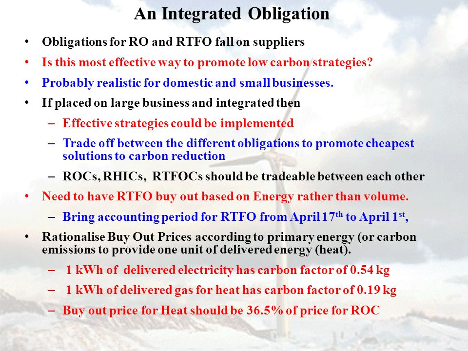 An Integrated Obligation Obligations for RO and RTFO fall on suppliers Is this most effective way to promote low carbon strategies.
