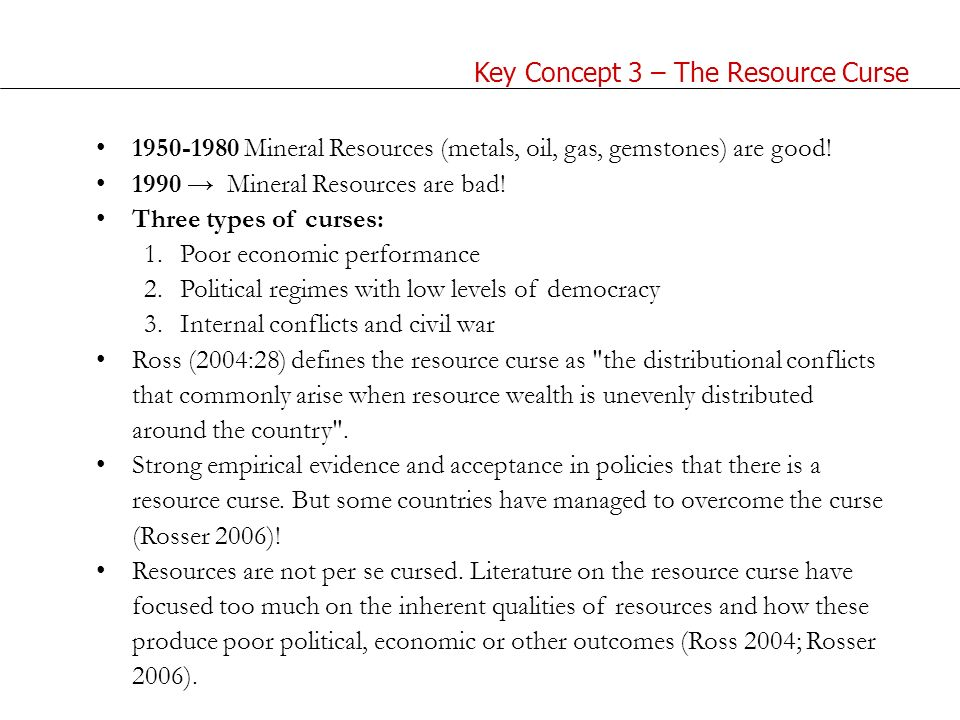 Key Concept 3 – The Resource Curse 1950-1980 Mineral Resources (metals, oil, gas, gemstones) are good.