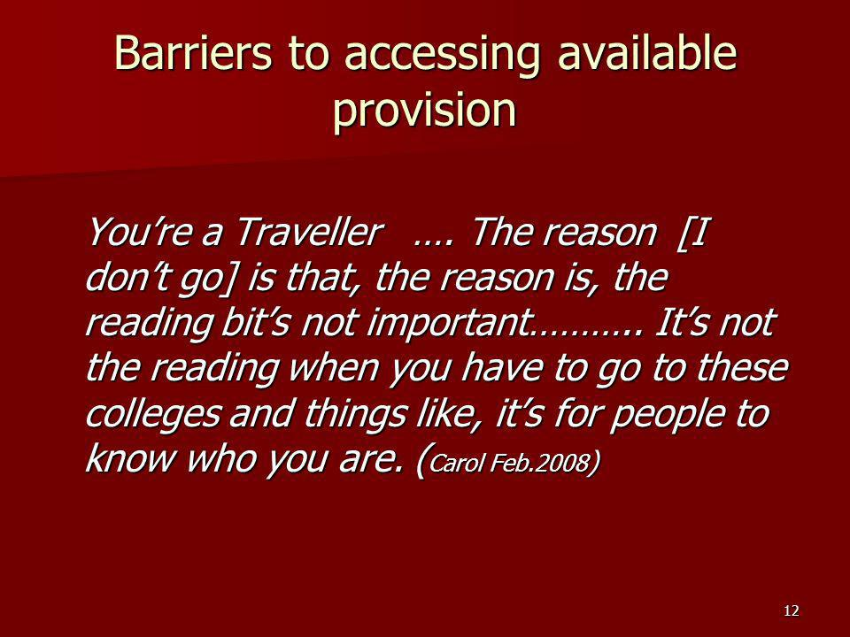 12 Barriers to accessing available provision Youre a Traveller ….