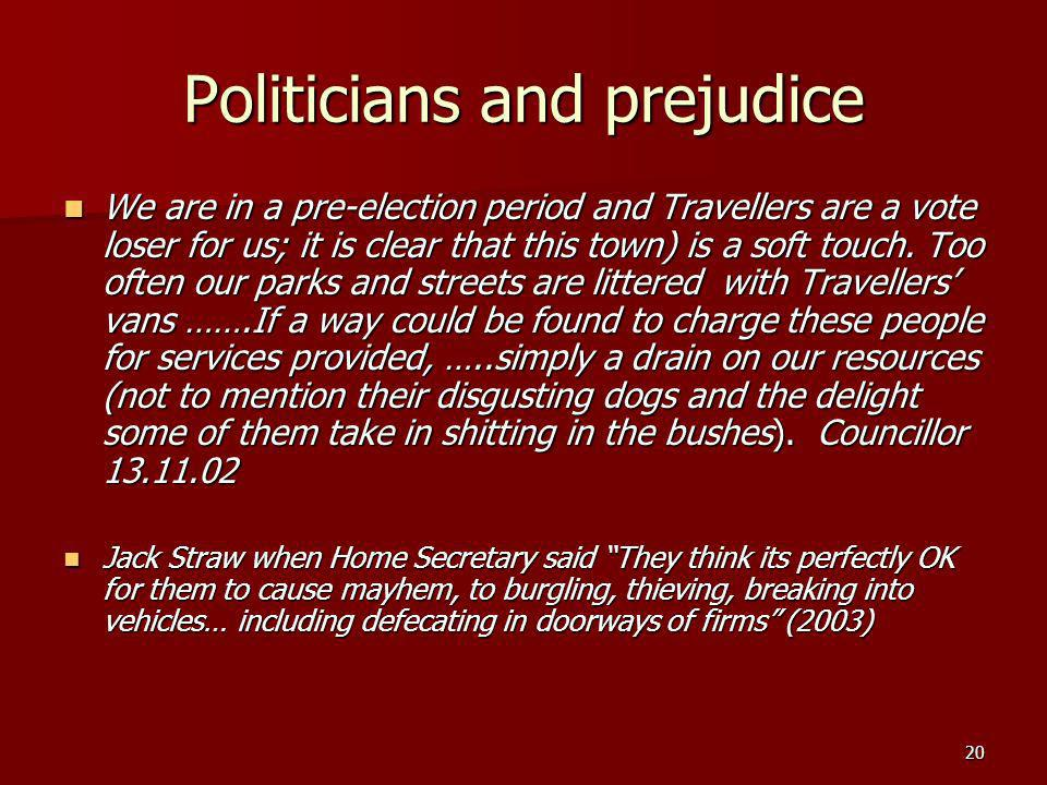 20 Politicians and prejudice We are in a pre-election period and Travellers are a vote loser for us; it is clear that this town) is a soft touch.