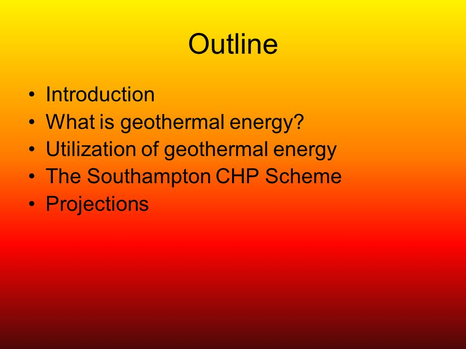 Outline Introduction What is geothermal energy.