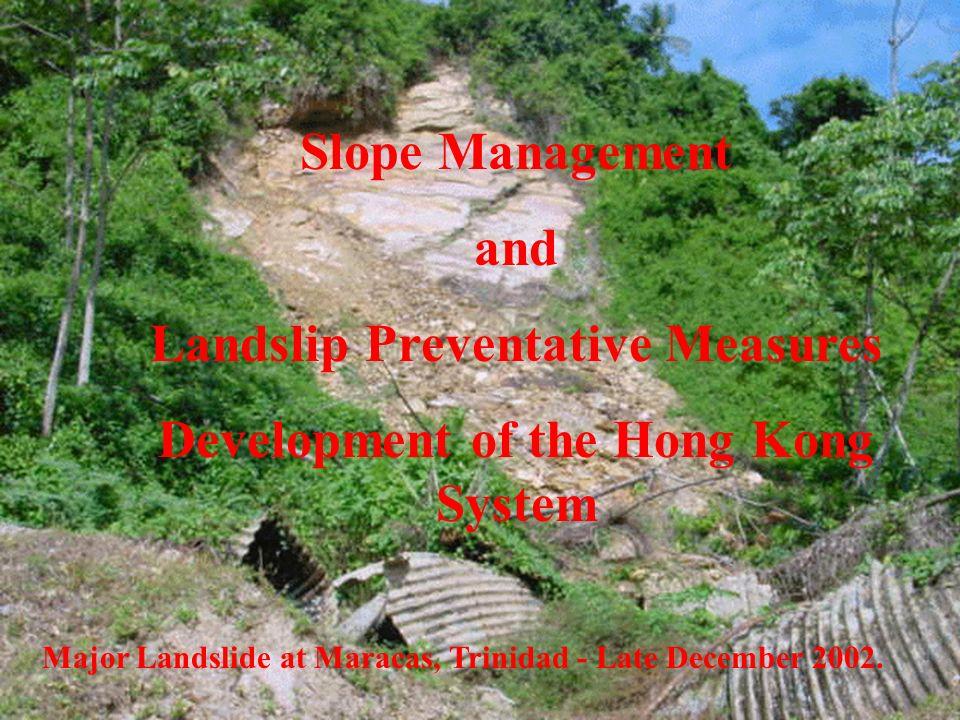 Slope Management and Landslip Preventative Measures Development of the Hong Kong System Major Landslide at Maracas, Trinidad - Late December 2002.