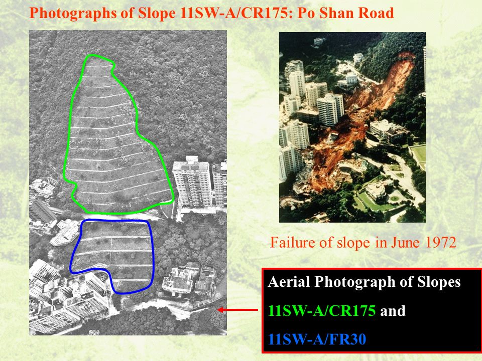 Failure of slope in June 1972 Aerial Photograph of Slopes 11SW-A/CR175 and 11SW-A/FR30 Photographs of Slope 11SW-A/CR175: Po Shan Road