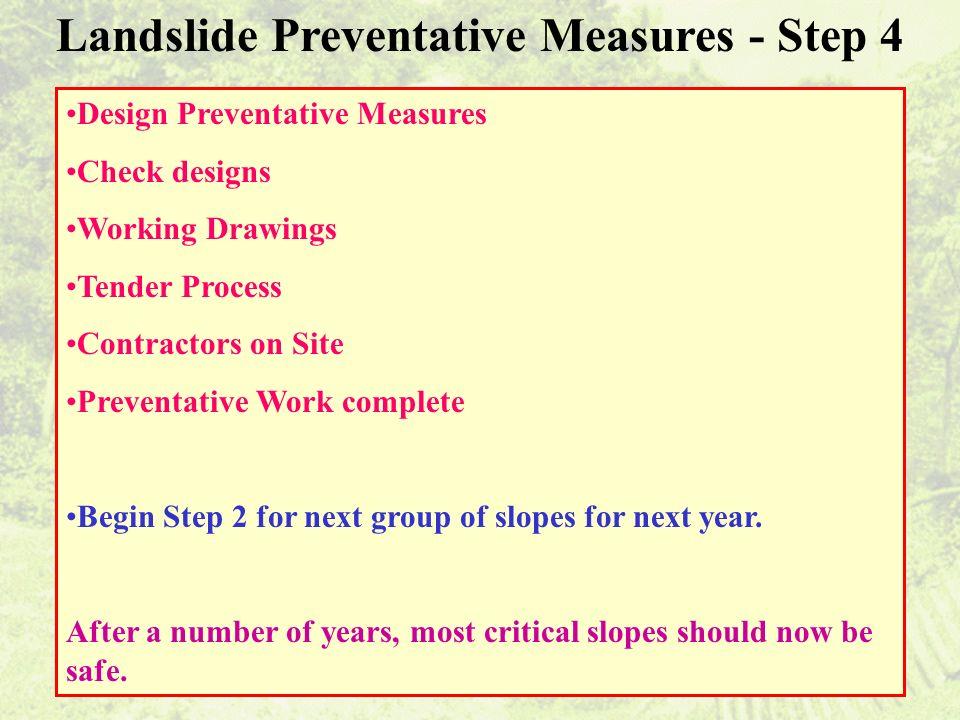 Landslide Preventative Measures - Step 4 Design Preventative Measures Check designs Working Drawings Tender Process Contractors on Site Preventative W