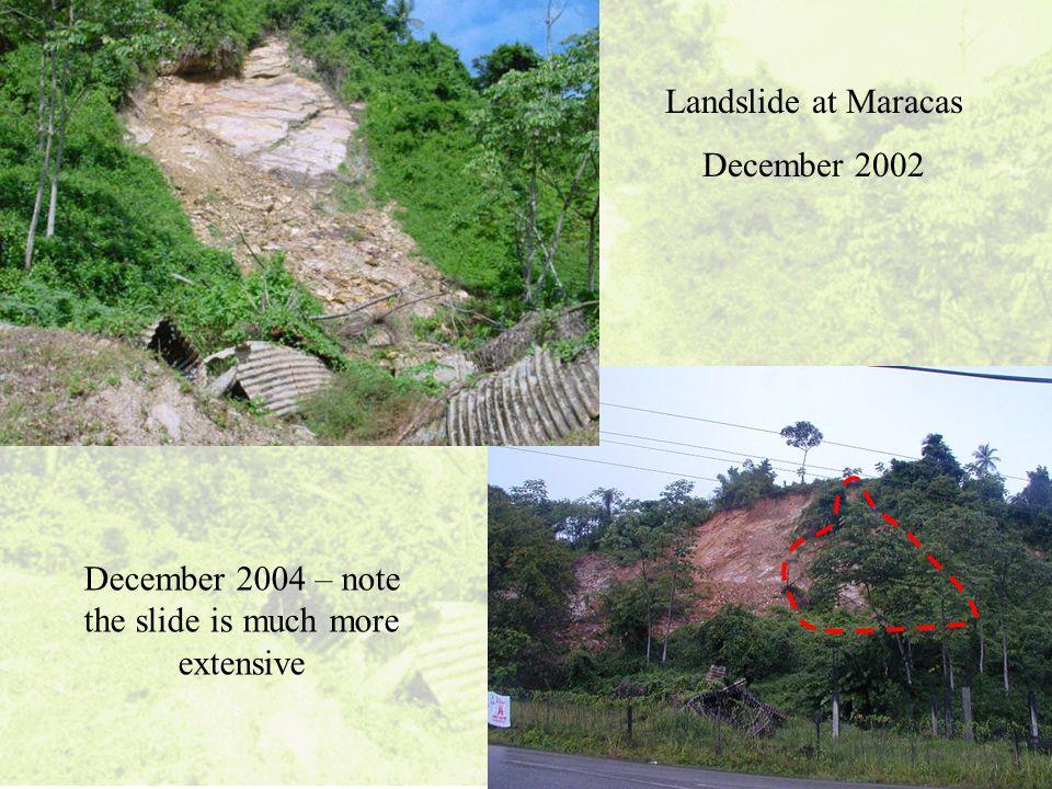 Landslide at Maracas December 2002 December 2004 – note the slide is much more extensive