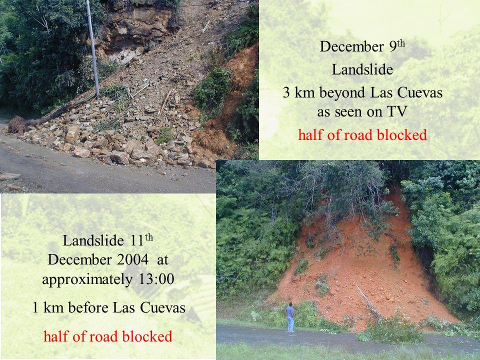 December 9 th Landslide 3 km beyond Las Cuevas as seen on TV half of road blocked Landslide 11 th December 2004 at approximately 13:00 1 km before Las
