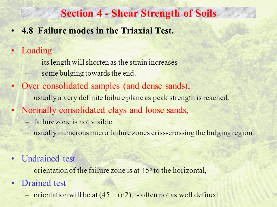 Section 4 - Shear Strength of Soils 4.8 Failure modes in the Triaxial Test. Loading – its length will shorten as the strain increases – some bulging t