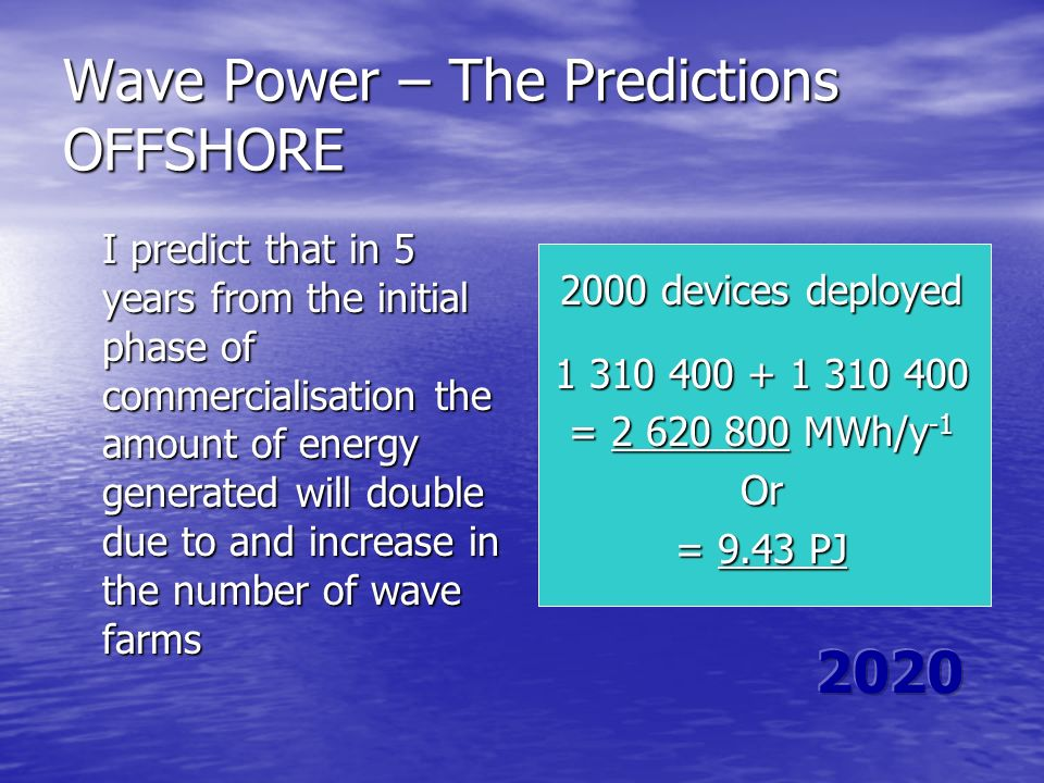 Wave Power – The Predictions OFFSHORE I predict that in 5 years from the initial phase of commercialisation the amount of energy generated will double