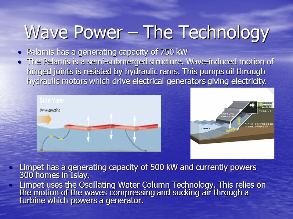 Wave Power – The Technology Limpet has a generating capacity of 500 kW and currently powers 300 homes in Islay. Limpet has a generating capacity of 50