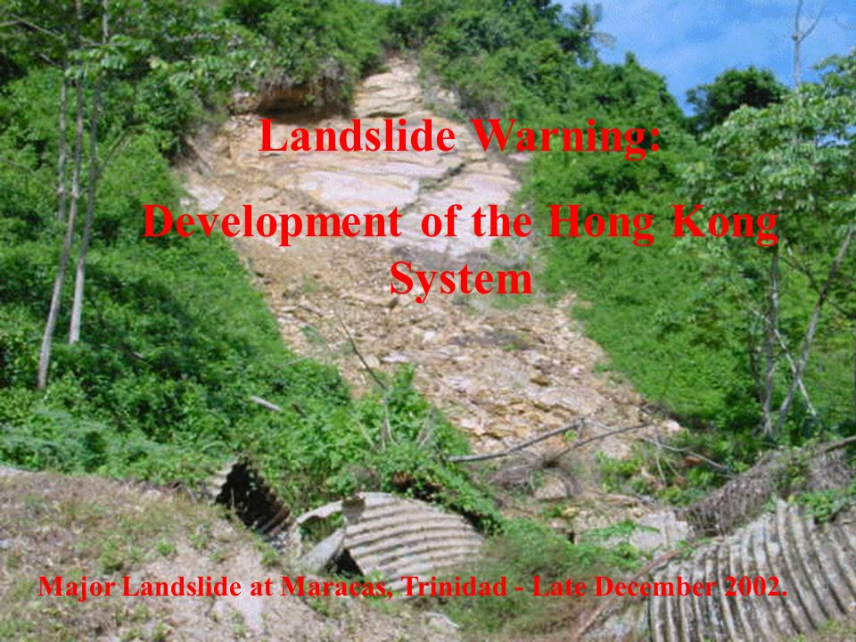 Landslide Warning: Development of the Hong Kong System Major Landslide at Maracas, Trinidad - Late December 2002.