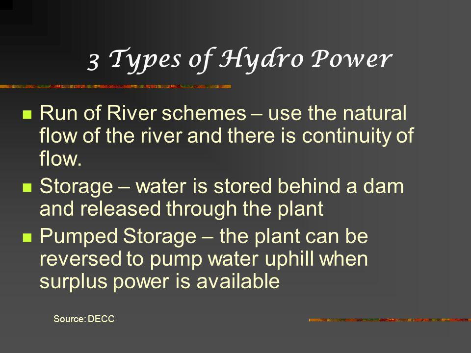 3 Types of Hydro Power Run of River schemes – use the natural flow of the river and there is continuity of flow.