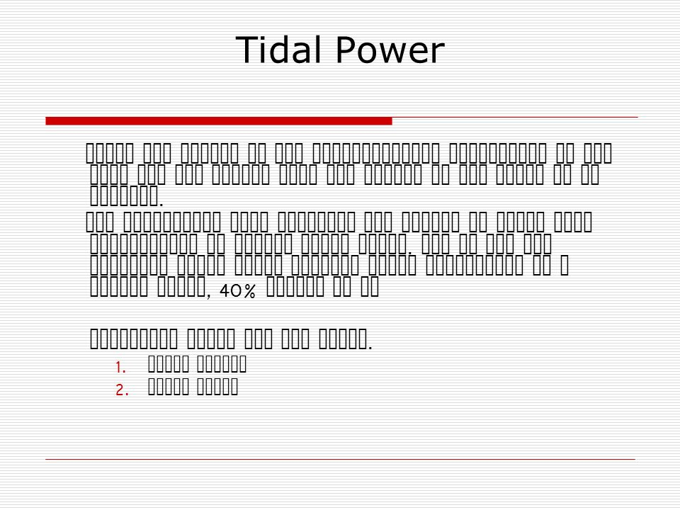 Tidal Power Tides are caused by the gravitational attraction of the moon and sun acting upon the oceans of the earth as it rotates.
