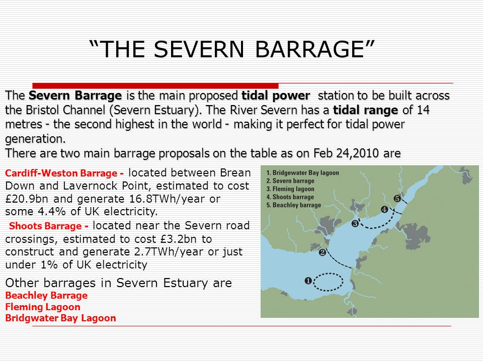 THE SEVERN BARRAGE The Severn Barrage is the main proposed tidal power station to be built across the Bristol Channel (Severn Estuary).