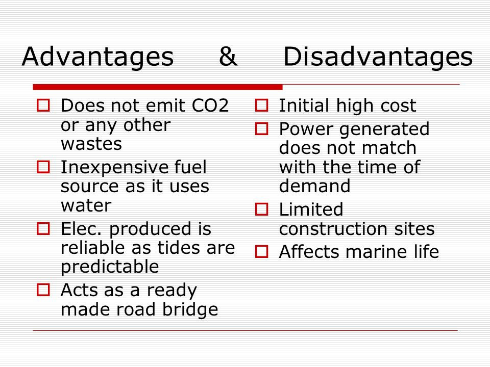 Advantages & Disadvantages Does not emit CO2 or any other wastes Inexpensive fuel source as it uses water Elec.