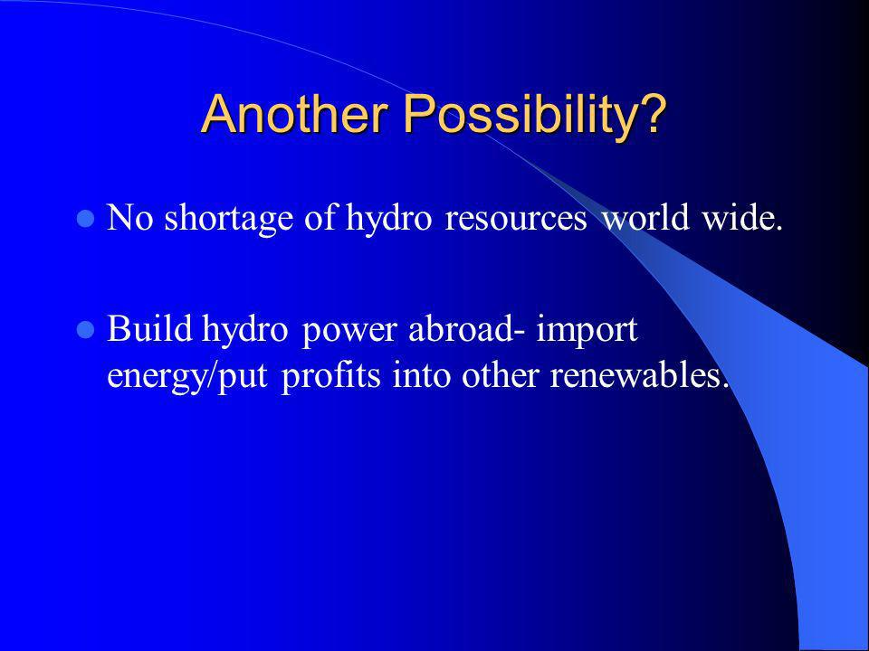 Another Possibility. No shortage of hydro resources world wide.