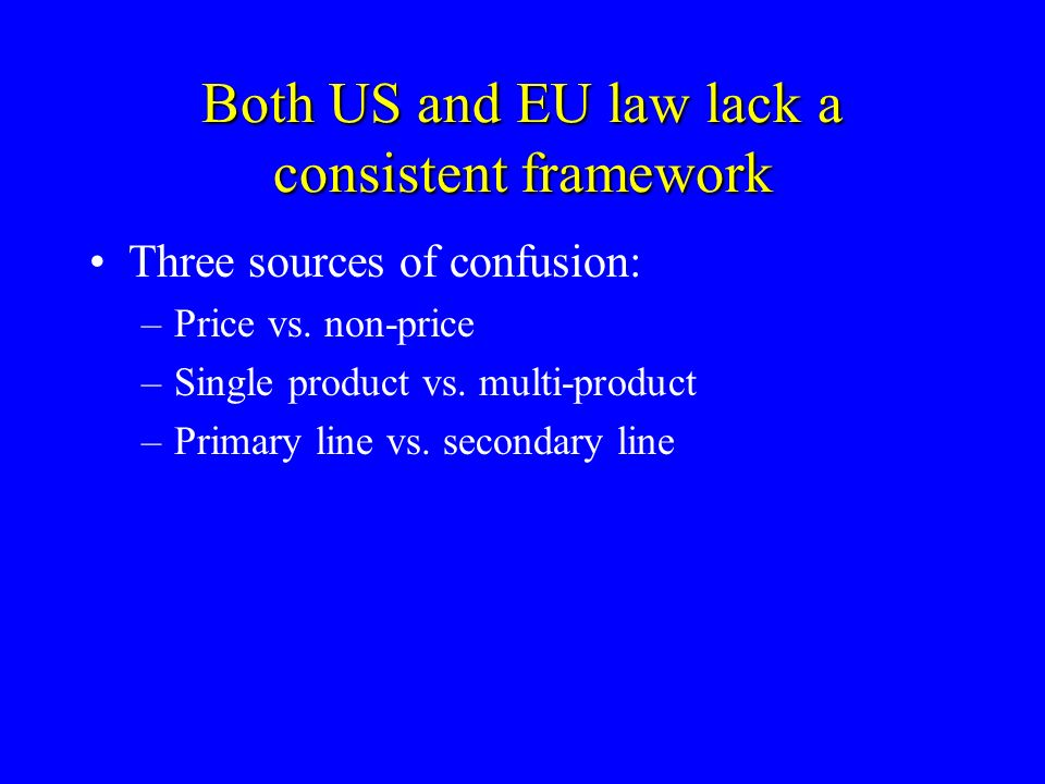 Both US and EU law lack a consistent framework Three sources of confusion: –Price vs.