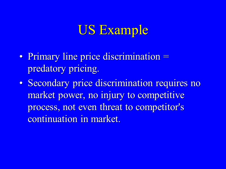 US Example Primary line price discrimination = predatory pricing.Primary line price discrimination = predatory pricing.