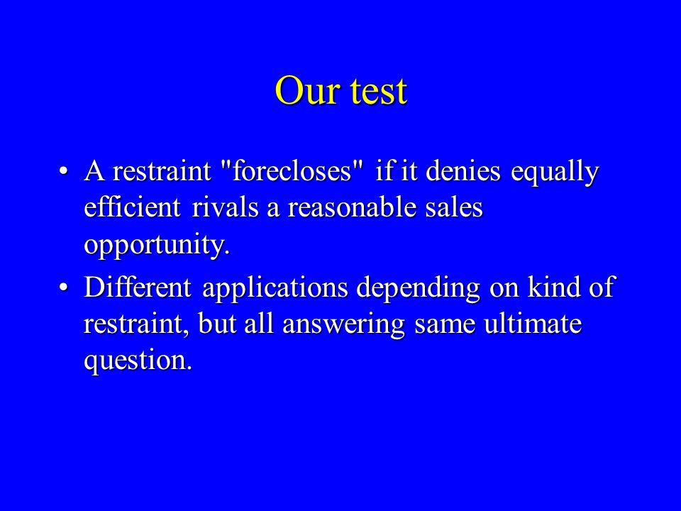 Our test A restraint forecloses if it denies equally efficient rivals a reasonable sales opportunity.A restraint forecloses if it denies equally efficient rivals a reasonable sales opportunity.