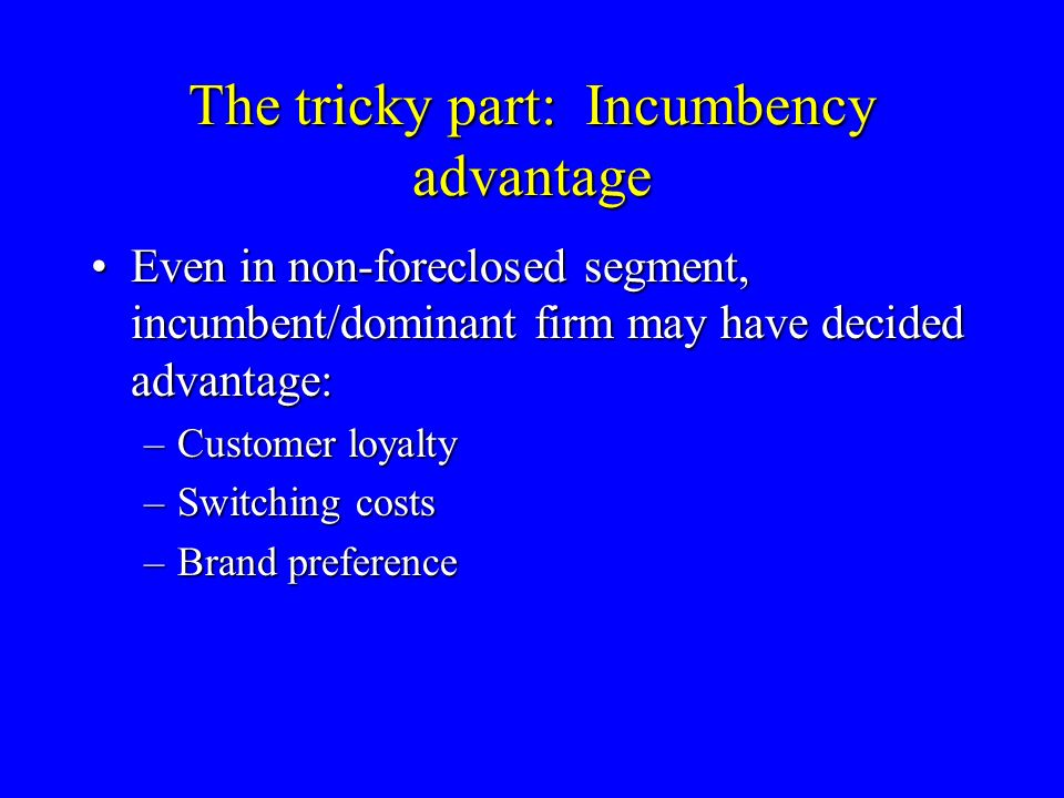 Effect of incumbency advantage on substantiality 50% market foreclosure50% market foreclosure 20% minimum viable scale20% minimum viable scale 70% incumbency advantage.70% incumbency advantage.