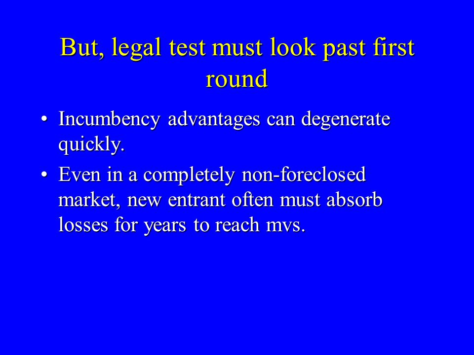 But, legal test must look past first round Incumbency advantages can degenerate quickly.Incumbency advantages can degenerate quickly.