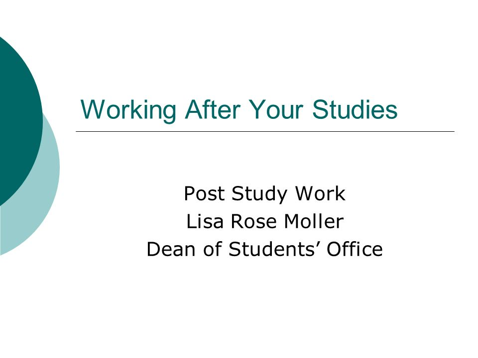 Working After Your Studies Post Study Work Lisa Rose Moller Dean of Students Office
