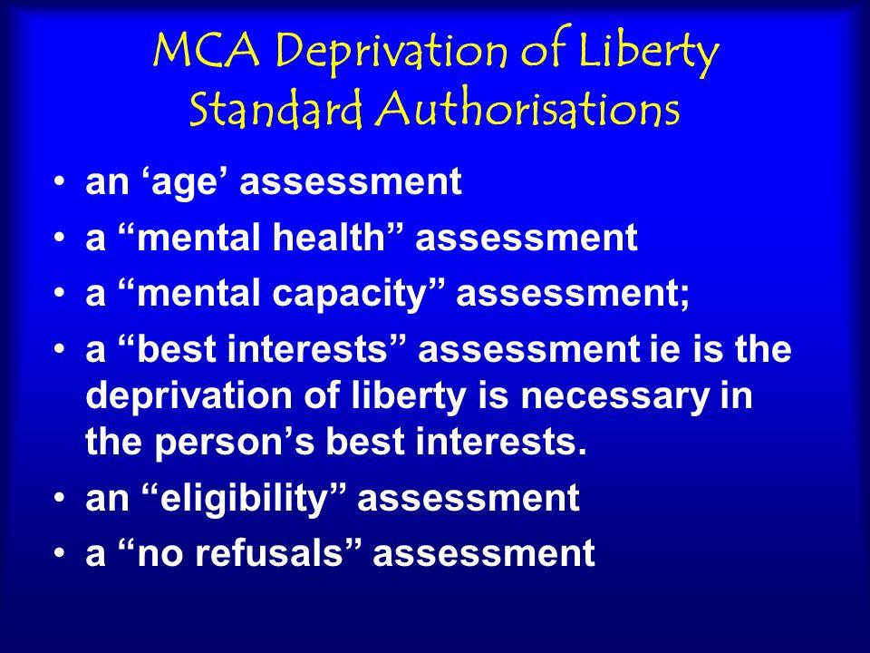 MCA Deprivation of Liberty Standard Authorisations an age assessment a mental health assessment a mental capacity assessment; a best interests assessm