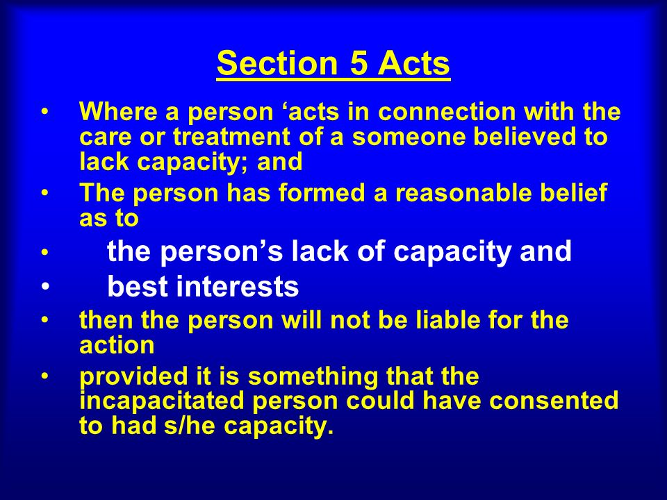 Section 6 ~ restraint Restraint can only be used when: 1.the person restraining reasonably believes it is necessary to prevent harm to the incapacitated person; and 2.it is proportionate both to: the likelihood of the harm and the seriousness of the harm.