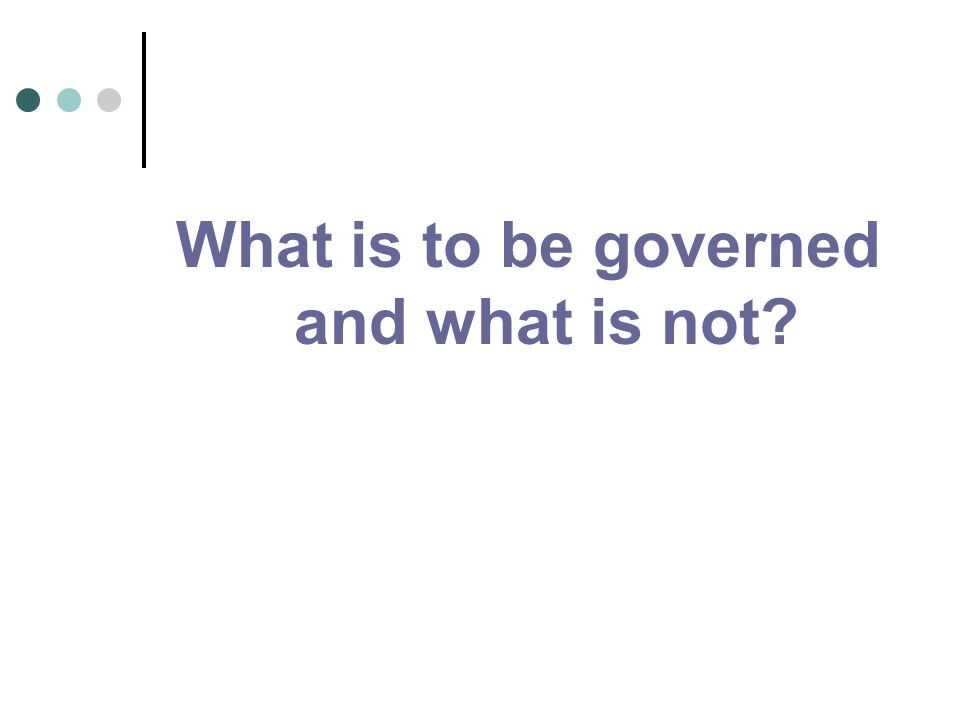 What is to be governed and what is not