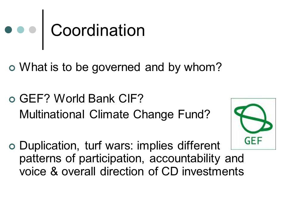 Coordination What is to be governed and by whom. GEF.