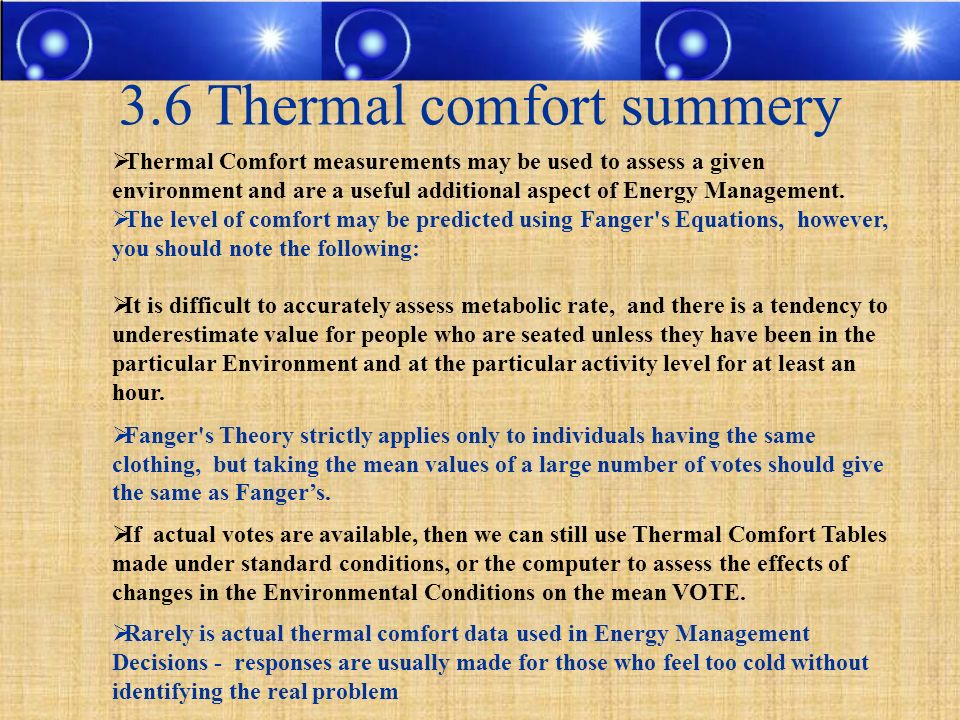 3.6 Thermal comfort summery Thermal Comfort measurements may be used to assess a given environment and are a useful additional aspect of Energy Manage