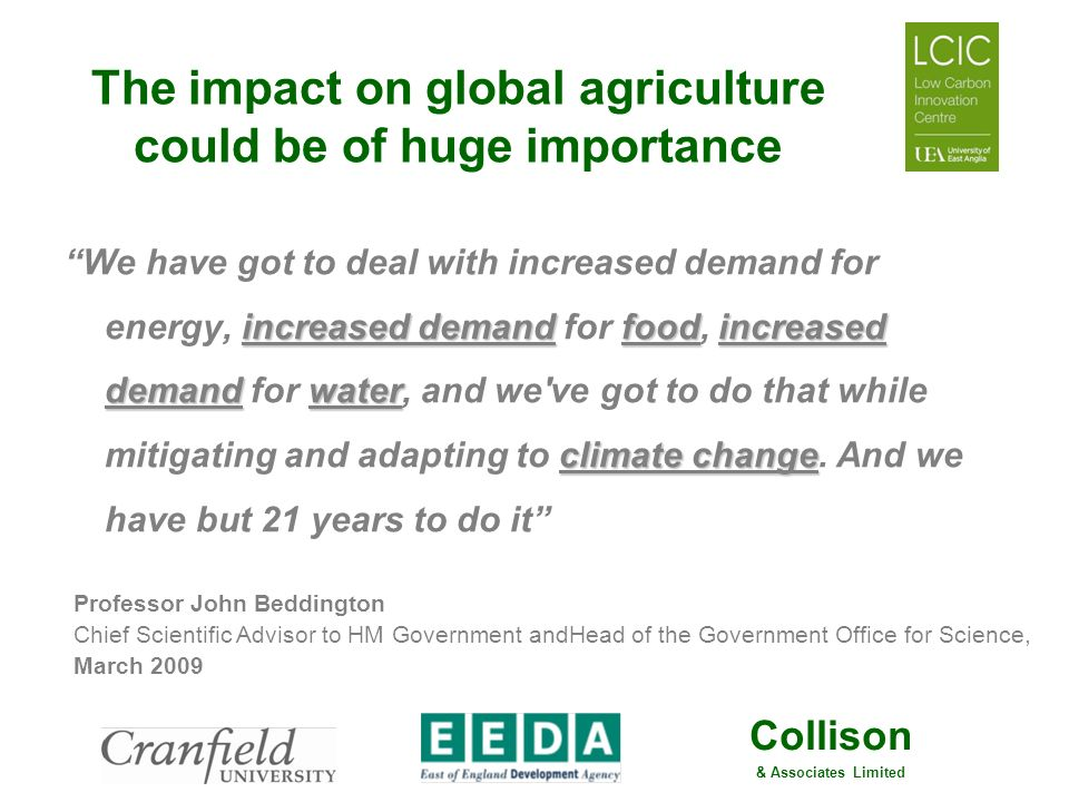 Collison & Associates Limited The impact on global agriculture could be of huge importance increased demandfoodincreased demandwater climate change We