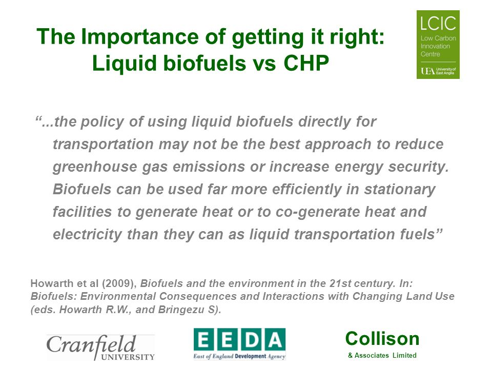 Collison & Associates Limited The Importance of getting it right: Liquid biofuels vs CHP...the policy of using liquid biofuels directly for transporta