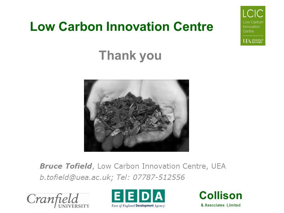 Collison & Associates Limited Low Carbon Innovation Centre Thank you Bruce Tofield, Low Carbon Innovation Centre, UEA b.tofield@uea.ac.uk; Tel: 07787-