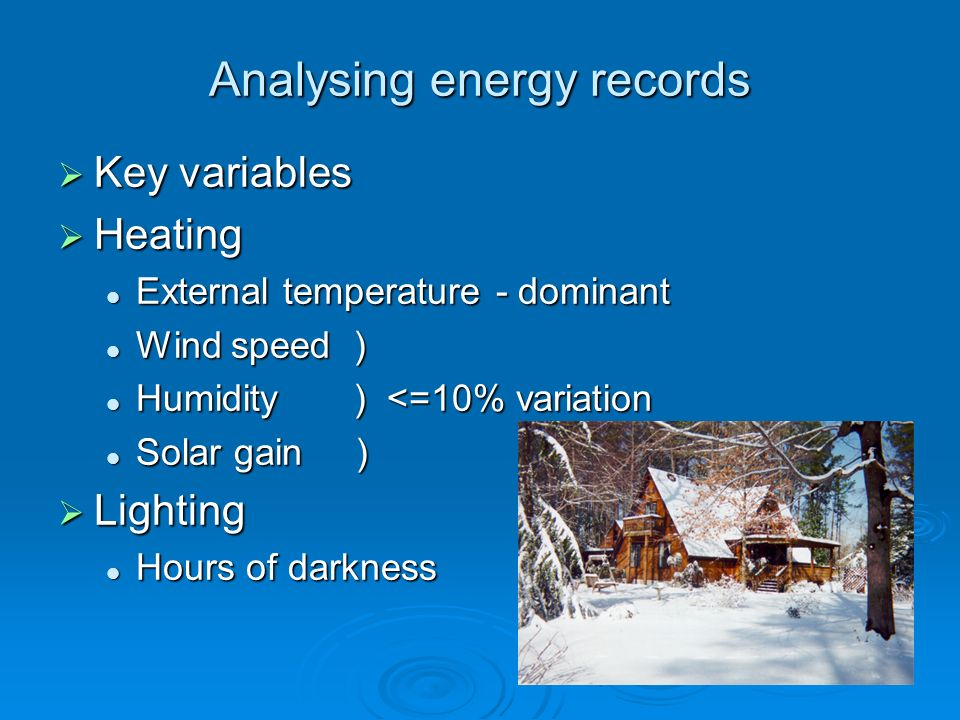 Analysing energy records Key variables Key variables Heating Heating External temperature - dominant External temperature - dominant Wind speed ) Wind