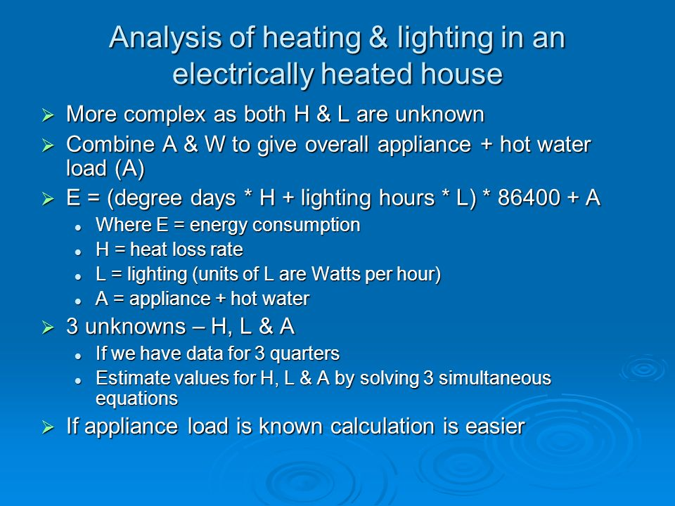 Analysis of heating & lighting in an electrically heated house More complex as both H & L are unknown More complex as both H & L are unknown Combine A