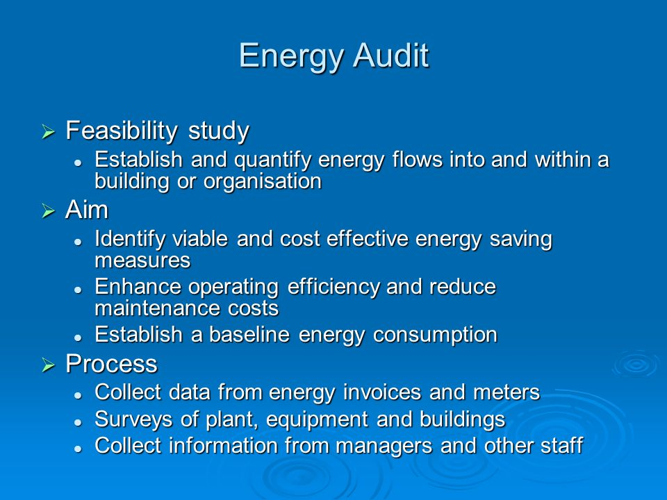 Energy Audit Feasibility study Feasibility study Establish and quantify energy flows into and within a building or organisation Establish and quantify